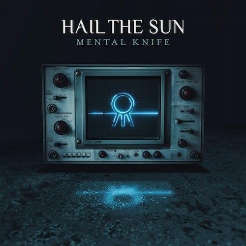 Hail The Sun Mental Knife