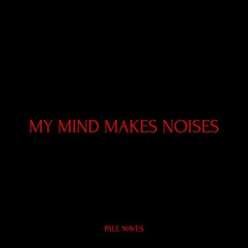 Pale Waves My Mind Makes Noises